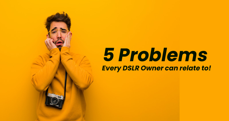 Problems faced by DSLR owners