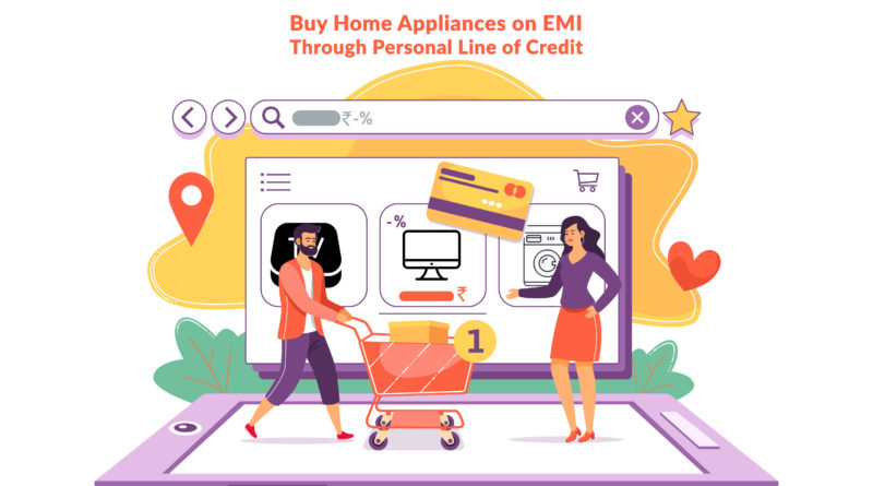 Buy Home Appliances on Emi Through a Personal Line of Credit